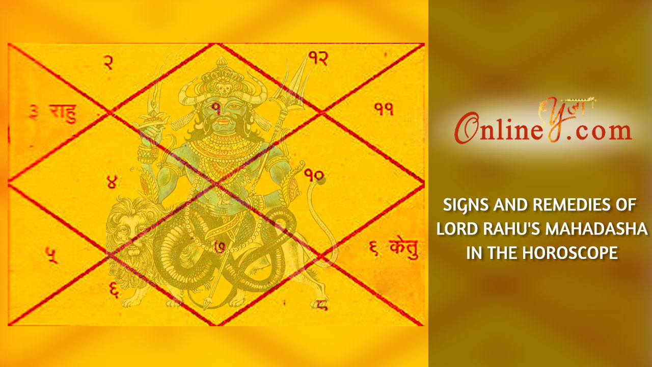 Signs and remedies of Lord Rahu's Mahadasha in the horoscope